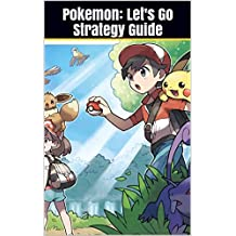 Pokemon: Let's Go Strategy Guide: An Unofficial Guide and Pokedex