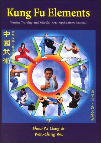 Kung Fu Elements: Wushu Training and Martial Arts Application Manual (Dragon Kung Fu Training)