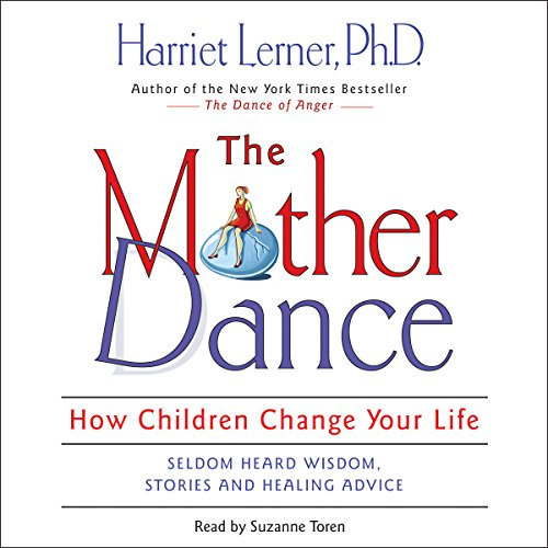 The Mother Dance: How Children Change Your Life - Harriet Lerner - Unabridged
