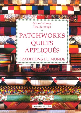 Patchworks, quilts, appliqués. Traditions du monde