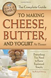 The Complete Guide to Making Cheese, Butter, and Yogurt At Home: Everything You Need to Know Explained Simply (Back to Basics Cooking) by Rick Helweg (2010-03-03)