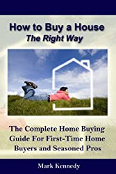 How to Buy a House the Right Way - The Complete Home Buying Guide For First-Time Home Buyers and Seasoned Pros (Smart Living) (English Edition)
