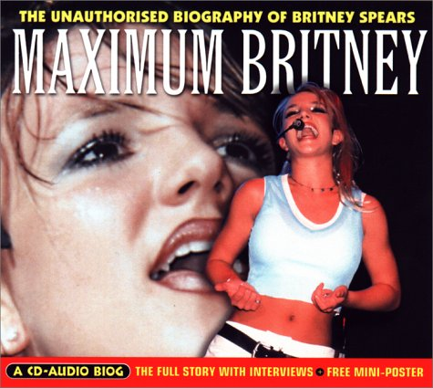 Maximum Britney: The Unauthorised Biography of Britney Spears