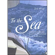 To the Sea: Sagas of Survival and Tales of Epic Challenge on the Seven Seas: Sagas of Survival and Tales of Epic Challenges on the Seven Seas