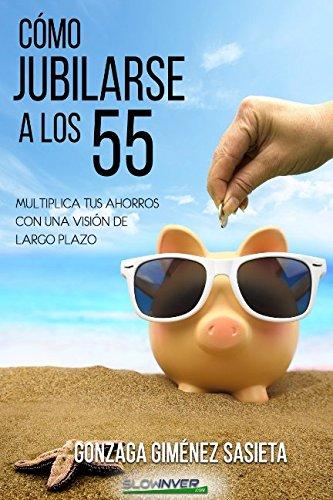Como jubilarse a los 55: Multiplica tus ahorros con una visión de largo plazo