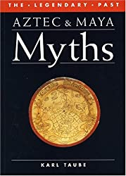 Aztec and Maya Myths (Legendary Past)