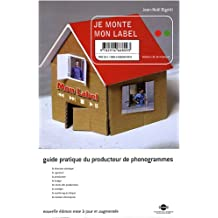 Je monte mon label : Guide pratique du producteur de phonogrammes
