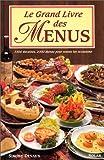 Le grand livre des menus - 1500 recettes, 2000 menus pour toutes les occasions