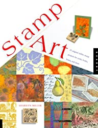 Stamp Art: 15 Original Rubber Stamp Projects for Cards, Boxes and More