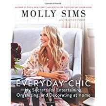 Everyday Chic: My Secrets for Entertaining, Organizing, and Decorating at Home