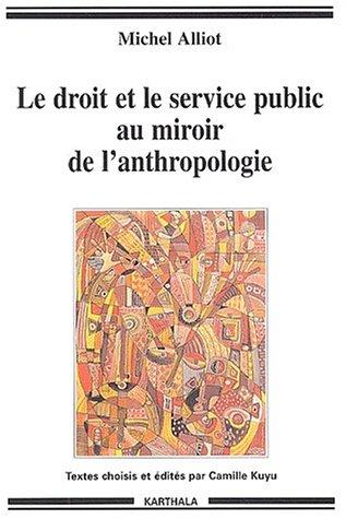 Le Droit et le Service public au miroir de l'anthropologie par Michel Alliot
