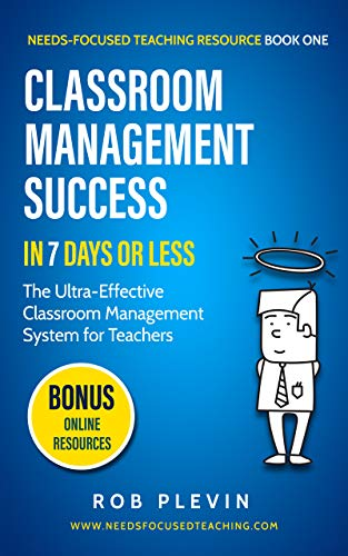 Classroom management success in 7 days or less: The Ultra-Effective Classroom Management System for Teachers. (Needs-Focused Teaching Resource Book 1) (English Edition) -