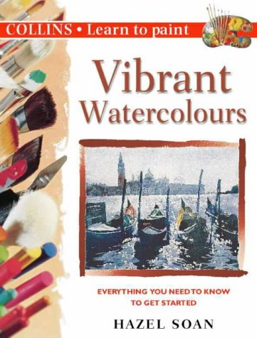 Collins Learn to Paint – Vibrant Watercolours por Hazel Soan