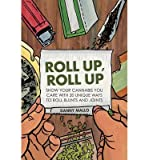 [(Roll Up, Roll Up: Show your cannabis you care with 20 unique ways to roll blunts and joints)] [Author: Danny Mallo] published on (October, 2014)