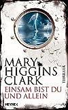 Einsam bist du und allein: Thriller - Mary Higgins Clark