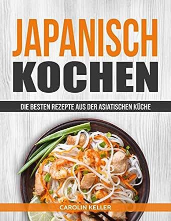 Japanisch Kochen: Die besten Rezepte aus der asiatischen Küche