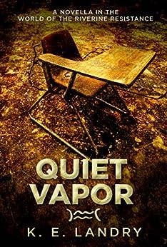 Quiet Vapor: A Novella In The World Of The Riverine Resistance por K. E. Landry