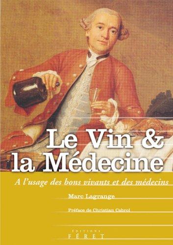 Le Vin & la Médecine : A l'usage des bons vivants et des médecins