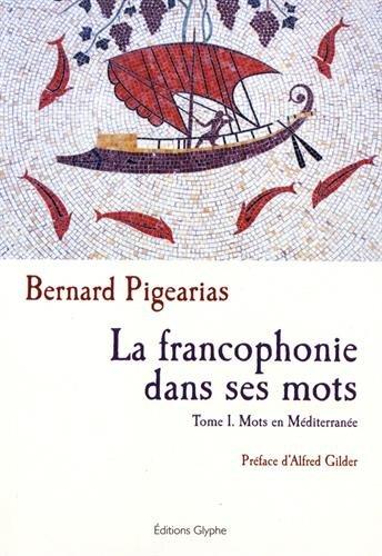 La francophonie, dans ses mots : Tome 1