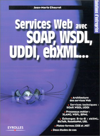 Services Web avec SOAP, WSDL, UDDI, ebXML...