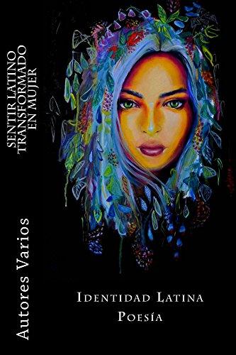 Sentir latino transformado en mujer: Poemas con Identidad Latina por Autores Varios