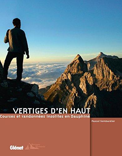 Vertiges d'en haut: Courses et randonnées insolites en Dauphiné
