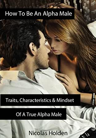 7 Alpha Male Personality Traits You Can Develop Based on Science
