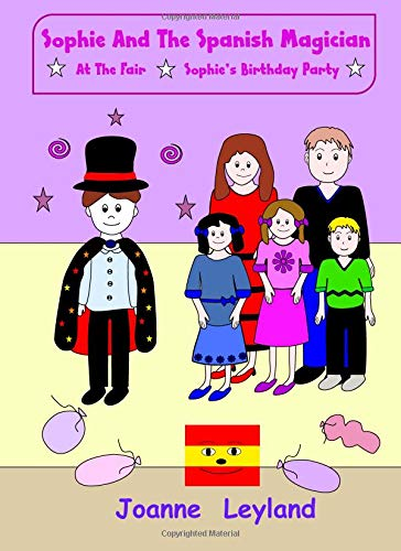 Sophie And The Spanish Magician: At The Fair / Sophie's Birthday Party: Two lovely stories in English teaching Spanish to 3-7 year olds (Young Cool Kids Learn Spanish) por Joanne Leyland