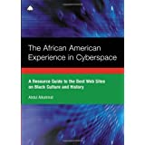 The African American Experience in Cyberspace: A Resource Guide to the Best Web Sites on Black Culture and History by Abdul Alkalimat (2004-02-20)