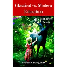 Classical vs. Modern Education: A Vision from C.S. Lewis (Classical Education, Lost Tools of Learning, Liberal Arts, Trivium, Homeschool, Homeschooling, Curriculum, Charlotte Mason) (English Edition)