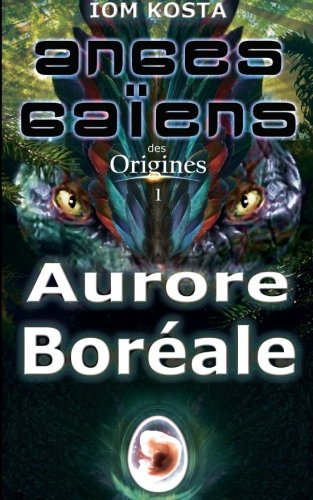Anges Gaïens des Origines T1 : Aurore Boréale: Volume 1 (Anges Gaiens des Origines) par Iom Kosta