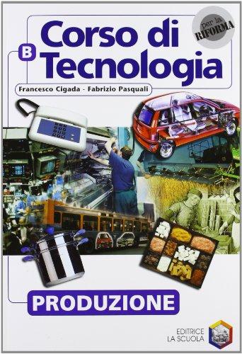 Corso di tecnologia. Vol. B: Produzione. Per la Scuola media