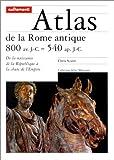 Atlas de la Rome antique. 800 av. J.-C. / 540 ap. J.-C.