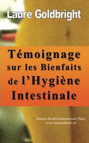 Temoignage sur les bienfaits de l'hygiene intestinale: Comment j'ai retrouve le ventre plat, la taille fine, le calme, un sommeil paisible, une belle peau et la forme, grace a l'hygiene intestinale