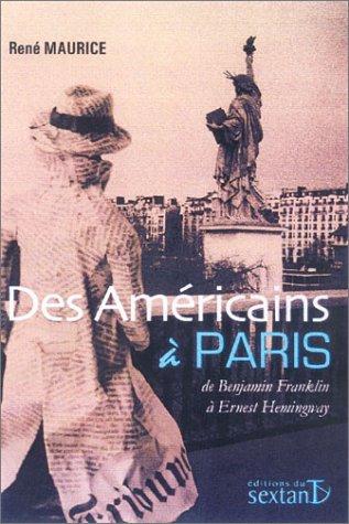 Des Américains à Paris : De Benjamin Franklin à Ernest Hemingway par René Maurice