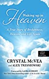 Waking Up in Heaven: A True Story of Brokenness, Heaven, and the Life Again (Basic)