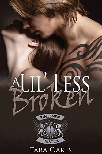 A LIL' LESS BROKEN (The Kingsmen M.C Book 1)