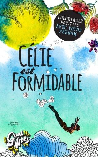 Célie est formidable: Coloriages positifs avec votre prénom par Procrastineur