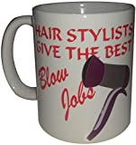 Hair Stylists Give The Best Blow Jobs Funny Coffee Mugs Novelty Mug Salon Hairdressing Equipment Hair Dryers Funny Slogan