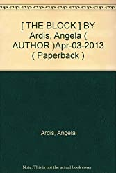 [ THE BLOCK ] BY Ardis, Angela ( AUTHOR )Apr-03-2013 ( Paperback )