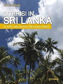 Sorrisi in Sri Lanka. Un tuffo nella lacrima dell'oceano Indiano di [Caulfield, Sara ]