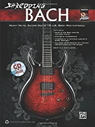 Shredding Bach: Heavy Metal Guitar Meets 10 J. S. Bach Masterpieces, Book & CD (Shredding Styles) by German Schauss (2010-05-01)