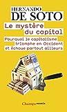 Le mystère du capital - Pourquoi le capitalisme triomphe en Occident et échoue partout ailleurs