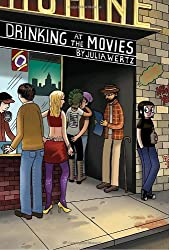 Drinking at the Movies by Julia Wertz (2010-08-31)