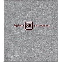 XS: Big Ideas, Small Buildings