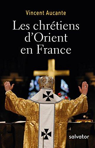Les chrétiens d´Orient en France par Vincent Aucante