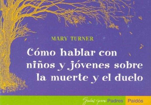 Descargar Libro Muerte y el duelo, como hablar con niños y jovenes (Guias Para Padres) de Mary Turner