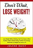 Don't Wait, Lose Weight!: Lose Weight without Dieting. Heal Your Body & Mind. Healthy Habits, Mindful Eating, Nutrition Psychology, Motivation to Weight Loss and so on.