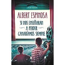 Si nos enseñaran a perder, ganaríamos siempre (Albert Espinosa)