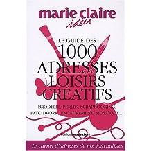 Le guide des 1000 adresses loisirs créatifs : Broderie, perles, scrapbooking, patchwork, encadrement, mosaïque.